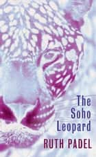The Soho Leopard ebook by Ruth Padel