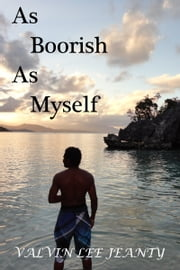 As Boorish As Myself ebook by Valvin Lee Jeanty