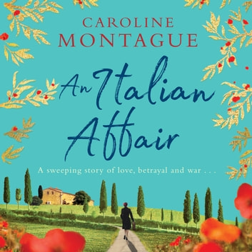 An Italian Affair - A gripping and emotional World War 2 novel of family, love and devastating secrets audiobook by Caroline Montague