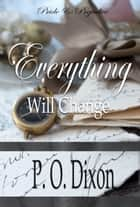 Everything Will Change Collection - Pride and Prejudice ebook by P. O. Dixon
