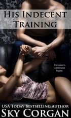 His Indecent Training ebook by Sky Corgan