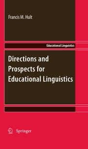 Directions and Prospects for Educational Linguistics ebook by Francis M. Hult