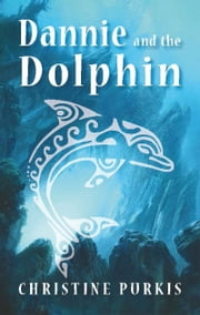 Dannie and the Dolphin ebook by Christine Purkis