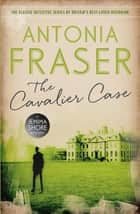 The Cavalier Case - A Jemima Shore Mystery ebook by Lady Antonia Fraser