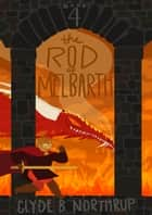 Rod of Melbarth: Book 4 of The Redemption ebook by Clyde B Northrup