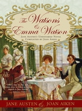 The Watsons and Emma Watson - Jane Austen's Unfinished Novel Completed by Joan Aiken ebook by Joan Aiken
