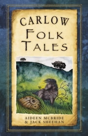Carlow Folk Tales ebook by Aideen McBride,Jack Sheehan
