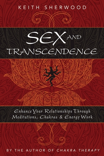 Sex and transcendence enhance your relationships through sex and transcendence enhance your relationships through meditations chakra energy work enhance fandeluxe Image collections