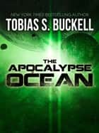 The Apocalypse Ocean ebook by Tobias S. Buckell