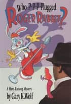 Who P-p-p-plugged Roger Rabbit? ebook by Gary K. Wolf