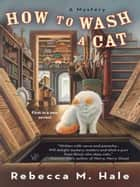 How to Wash a Cat ebook by Rebecca M. Hale