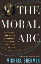 The Moral Arc - How Science Makes Us Better People ebook by Michael Shermer