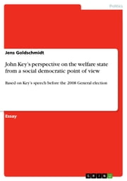 John Key's perspective on the welfare state from a social democratic point of view - Based on Key's speech before the 2008 General election ebook by Jens Goldschmidt