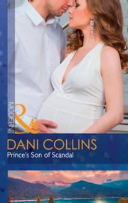 Prince's Son Of Scandal (Mills & Boon Modern) (The Sauveterre Siblings, Book 4) ekitaplar by Dani Collins