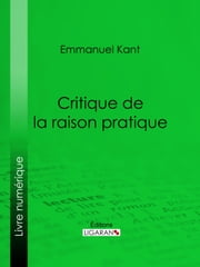 Critique de la raison pratique ebook by Emmanuel Kant, Ligaran