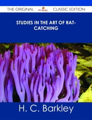 Studies in the Art of Rat-catching - The Original Classic Edition ebook by H. C. Barkley