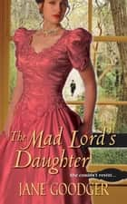 The Mad Lord's Daughter ebook by Jane Goodger