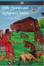 Bible Stories and Religious Classics ebook by Philip Wells