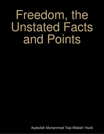 Freedom, the Unstated Facts and Points ebook by Ayatullah Muhammad Taqi Misbah Yazdi
