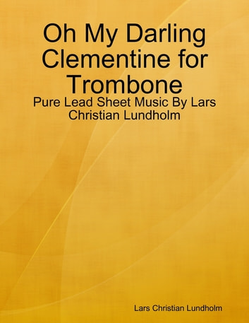 Oh My Darling Clementine for Trombone - Pure Lead Sheet Music By Lars Christian Lundholm ebook by Lars Christian Lundholm