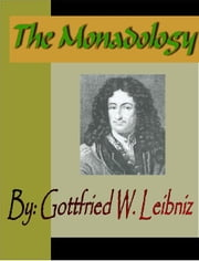 The Monadology - Gottfried Wilhelm Leibniz ebook by Leibniz, Gottfried Wilhelm