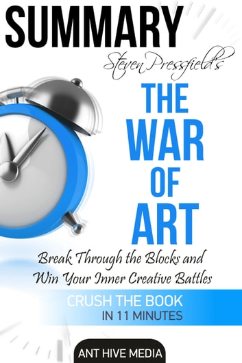 Steven Pressfield's The War of Art: Break Through the Blocks and Win Your Inner Creative Battles Summary ebook by Ant Hive Media