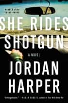 She Rides Shotgun - A Novel ebook by Jordan Harper