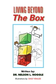 Living Beyond The Box ebook by Nelson L. Noggle, Ph.D.