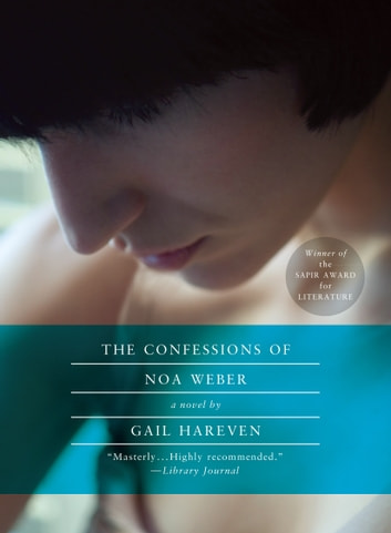 The Confessions of Noa Weber - A Novel ebook by Gail Hareven