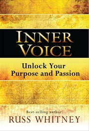 Inner Voice - Unlock Your Purpose and Passion ebook by Russ Whitney