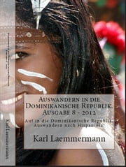 Auswandern in die Dominikanische Republik - Auf in die Dominikanische Republik - Auswandern nach Hispaniola! ebook by Kobo.Web.Store.Products.Fields.ContributorFieldViewModel