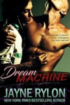Dream Machine ebook door Jayne Rylon
