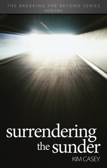 Surrendering the Sunder - The Breaking the Beyond Series Book Two ebook by Kim Casey
