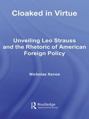 Cloaked in Virtue - Unveiling Leo Strauss and the Rhetoric of American Foreign Policy ebook by Nicholas Xenos