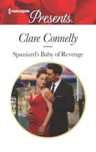 Spaniard's Baby of Revenge ebook by Clare Connelly
