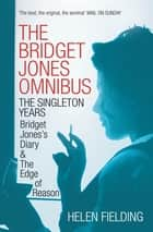 The Bridget Jones Omnibus: The Singleton Years - Bridget Jones's Diary & The Edge of Reason ebook by Helen Fielding