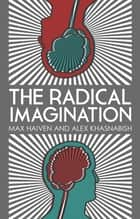 The Radical Imagination - Social Movement Research in the Age of Austerity ebook by Max Haiven, Doctor Alex Khasnabish