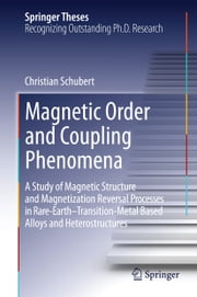 Magnetic Order and Coupling Phenomena - A Study of Magnetic Structure and Magnetization Reversal Processes in Rare-Earth-Transition-Metal Based Alloys and Heterostructures ebook by Christian Schubert