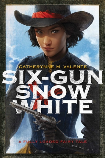 Six-Gun Snow White ebook by Catherynne M. Valente