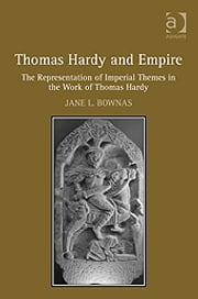 Thomas Hardy and Empire - The Representation of Imperial Themes in the Work of Thomas Hardy ebook by Dr Jane L Bownas