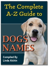 The Complete A-Z Guide to Dog Names ebook by Linda Alchin