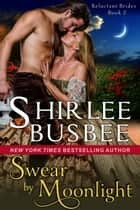 Swear by Moonlight (The Reluctant Brides Series, Book 2) ebook by Shirlee Busbee