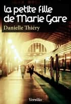 La petite fille de Marie Gare ebook by Danielle Thiery