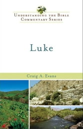 Luke (Understanding the Bible Commentary Series) ebook by Craig A. Evans