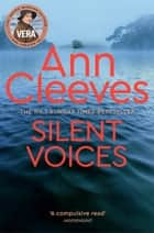 Silent Voices: A Vera Stanhope Novel 4 ebook by Ann Cleeves