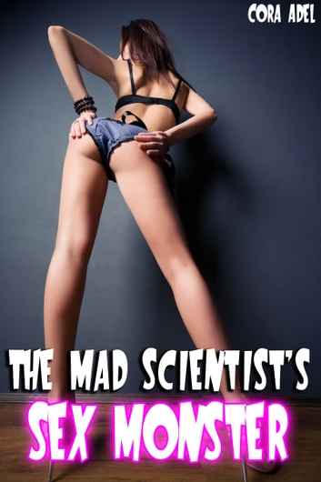 The Mad Scientist's Sex Monster ebook by Cora Adel