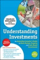 Understanding Investments - An Australian Investor's Guide to Stock Market, Property and Cash-Based Investments ebook by Charles Beelaerts, Kevin Forde