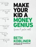 Make Your Kid A Money Genius (Even If You're Not) ebook by Beth Kobliner