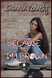 Because I'm Brown ebook by Shannon Kennedy