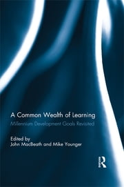 A Common Wealth of Learning - Millennium Development Goals Revisited ebook by John MacBeath,Mike Younger